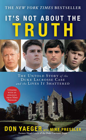 It's Not About the Truth (The Untold Story of the Duke Lacrosse Case and the Lives It Shattered) by Don Yaeger, Mike Pressler, 9781416551492