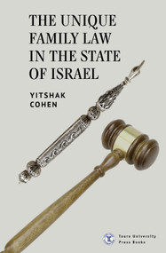 The Unique Family Law in the State of Israel by Yitshak Cohen, 9781644695401