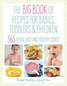 The Big Book of Recipes for Babies, Toddlers & Children (365 Quick, Easy and Healthy Dishes) by Bridget Wardley, 9781844830367