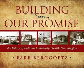 Building on Our Promise (A History of Indiana University Health Bloomington) by Inc. Bloomington, Indiana University Health, 9780253059178