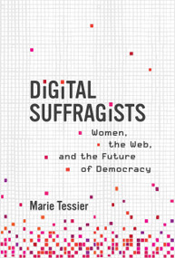 Digital Suffragists (Women, the Web, and the Future of Democracy) by Marie Tessier, 9780262046015