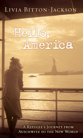 Hello, America (A Refugee's Journey from Auschwitz to the New World) by Livia Bitton-Jackson, 9781416916253