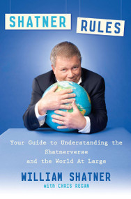 Shatner Rules (Your Guide to Understanding the Shatnerverse and the World at Large) by William Shatner, Chris Regan, 9780451236487