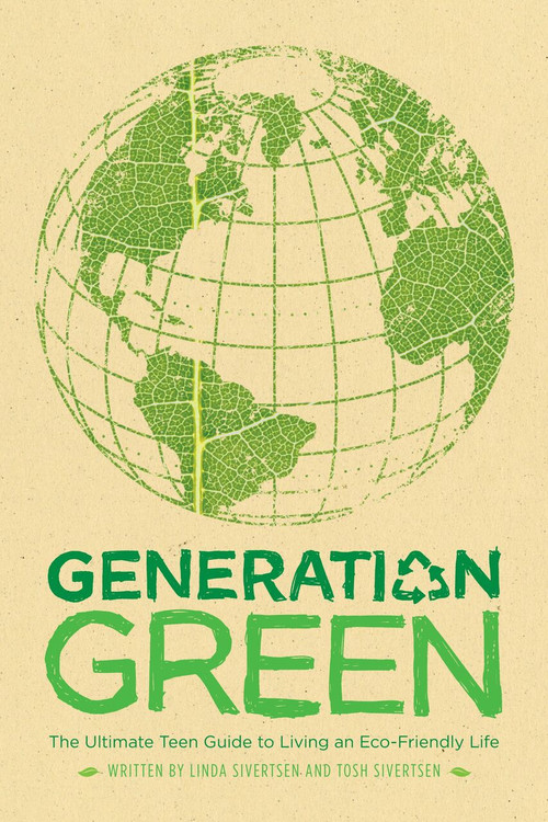 Generation Green (The Ultimate Teen Guide to Living an Eco-Friendly Life) by Linda Sivertsen, Tosh Sivertsen, 9781416961222