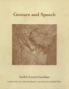 Gesture and Speech by Andre Leroi-Gourhan, Anna Bostock Berger, 9780262515429