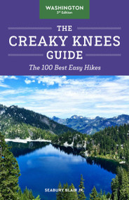 The Creaky Knees Guide Washington, 3rd Edition (The 100 Best Easy Hikes) by Seabury Blair Jr., 9781632173546