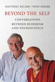 Beyond the Self (Conversations between Buddhism and Neuroscience) - 9780262036948 by Matthieu Ricard, Wolf Singer, 9780262036948