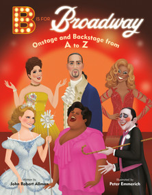B Is for Broadway (Onstage and Backstage from A to Z) by John Robert Allman, Peter Emmerich, 9780593305638