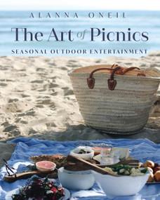 The Art of Picnics (Seasonal Outdoor Entertaining) by Alanna O'Neil, 9781642506464