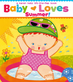 Baby Loves Summer! (A Karen Katz Lift-the-Flap Book) by Karen Katz, Karen Katz, 9781442427464