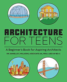 Architecture for Teens (A Beginner's Book for Aspiring Architects) by Danielle Willkens, 9781647396725