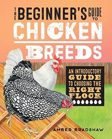 The Beginner's Guide to Chicken Breeds (An Introductory Guide to Choosing the Right Flock) by Amber Bradshaw, 9781648766756