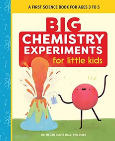 Big Chemistry Experiments for Little Kids (A First Science Book for Ages 3 to 5) by Megan Olivia Hall, 9781648761089