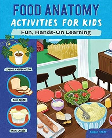 Food Anatomy Activities for Kids (Fun, Hands-On Learning) by Amber K. Stott, 9781648760242