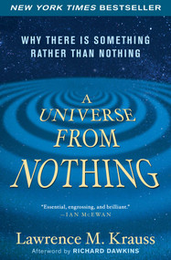 A Universe from Nothing (Why There Is Something Rather than Nothing) by Lawrence M. Krauss, Richard Dawkins, 9781451624465