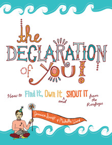 The Declaration of You! (How to Find It, Own It and Shout It From the Rooftops) by Michelle Ward, Jessica Swift, 9781440324666
