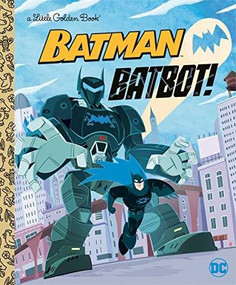 Batbot! (DC Batman) by Golden Books, Golden Books, 9780593380413