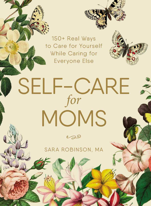 Self-Care for Moms (150+ Real Ways to Care for Yourself While Caring for Everyone Else) by Sara Robinson, 9781507209905