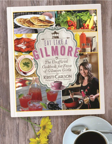 Eat Like a Gilmore (The Unofficial Cookbook for Fans of Gilmore Girls) by Kristi Carlson, Bonnie Matthews, 9781510717343