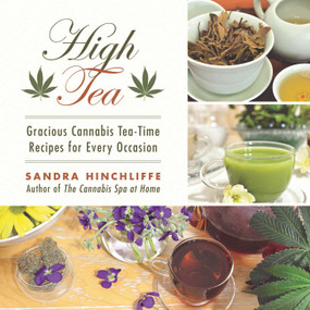 High Tea (Gracious Cannabis Tea-Time Recipes for Every Occasion) by Sandra Hinchliffe, 9781510717572