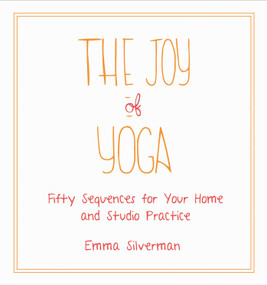 The Joy of Yoga (Fifty Sequences for Your Home and Studio Practice) by Emma Silverman, 9781510723931