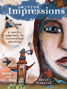 Layered Impressions (A Poetic Approach to Mixed-Media Painting) by Katie Kendrick, Tonia Davenport, 9781440311475