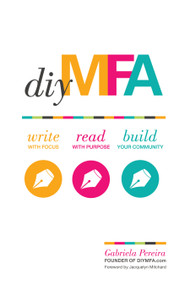 DIY MFA (Write with Focus, Read with Purpose, Build Your Community) by Gabriela Pereira, Jacquelyn Mitchard, 9781599639345