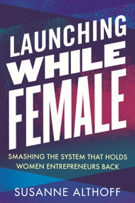 Launching While Female (Smashing the System That Holds Women Entrepreneurs Back) - 9780807014752 by Susanne Althoff, 9780807014752