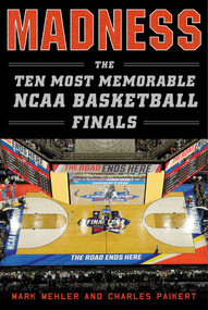 Madness (The Ten Most Memorable NCAA Basketball Finals) by Mark Mehler, Charles Paikert, 9781613219935