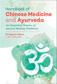 Handbook of Chinese Medicine and Ayurveda (An Integrated Practice of Ancient Healing Traditions) by Bridgette Shea, 9781620556160