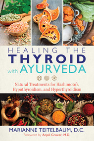 Healing the Thyroid with Ayurveda (Natural Treatments for Hashimoto's, Hypothyroidism, and Hyperthyroidism) by Marianne Teitelbaum, Anjali Grover, 9781620557822