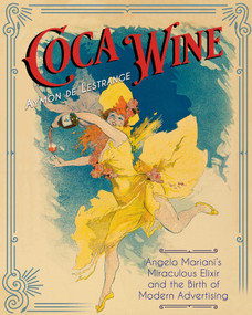 Coca Wine (Angelo Mariani's Miraculous Elixir and the Birth of Modern Advertising) by Aymon de Lestrange, 9781620557846
