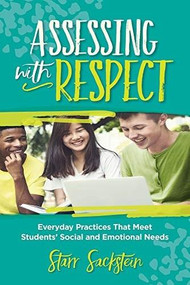 Assessing with Respect (Everyday Practices That Meet Students' Social and Emotional Needs) by Starr Sackstein, 9781416629979