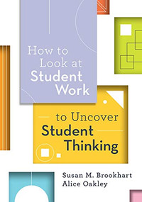 How to Look at Student Work to Uncover Student Thinking by Susan M. Brookhart, Alice Oakley, 9781416629887