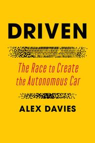 Driven (The Race to Create the Autonomous Car) by Alex Davies, 9781501199431