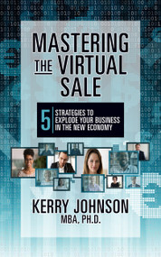 Mastering the Virtual Sale (7 Strategies to Explode Your Business in the New Economy) - 9781722505523 by Ph.D. Johnson MBA, Kerry, 9781722505523
