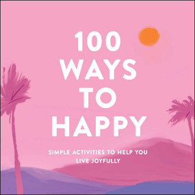 100 Ways to Happy (Simple Activities to Help You Live Joyfully) by Adams Media, 9781507215135