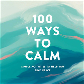 100 Ways to Calm (Simple Activities to Help You Find Peace) by Adams Media, 9781507215159
