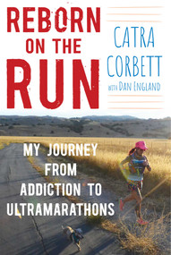 Reborn on the Run (My Journey from Addiction to Ultramarathons) by Catra Corbett, Dan England, 9781510729025