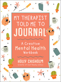 My Therapist Told Me to Journal (A Creative Mental Health Workbook) by Holly Chisholm, 9781510761124
