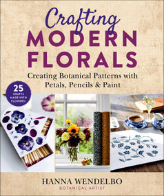 Crafting Modern Florals (Creating Botanical Patterns with Petals, Pencils & Paint) by Hanna Wendelbo, Anette Cantagallo, 9781510763319