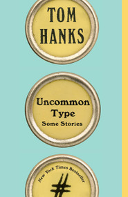 Uncommon Type by Tom Hanks, 9781101911945