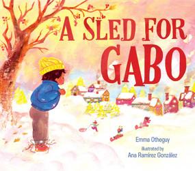 A Sled for Gabo by Emma Otheguy, Ana Ramírez González, 9781534445345
