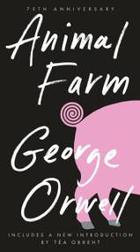 Animal Farm (75th Anniversary Edition) - 9780451526342 by George Orwell, Russell Baker, Tea Obreht, 9780451526342