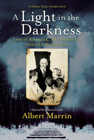 A Light in the Darkness (Janusz Korczak, His Orphans, and the Holocaust) - 9781524701239 by Albert Marrin, 9781524701239