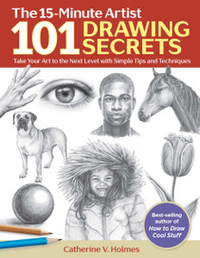 101 Drawing Secrets (Take Your Art to the Next Level with Simple Tips and Techniques) by Catherine V. Holmes, 9781684620180