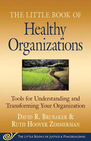 Little Book of Healthy Organizations (Tools for Understanding and Transforming Your Organization) by David Brubaker, Ruth Hoover Zimmerman, 9781561486649