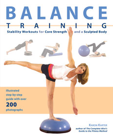 Balance Training (Stability Workouts for Core Strength and a Sculpted Body) by Karon Karter, 9781569756058