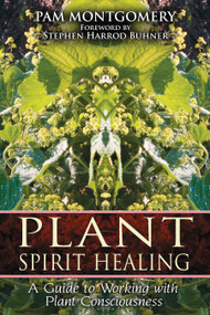 Plant Spirit Healing (A Guide to Working with Plant Consciousness) by Pam Montgomery, Stephen Harrod Buhner, 9781591430773