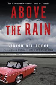 Above the Rain (A Novel) by Víctor del Árbol, Lisa Dillman, 9781635429954